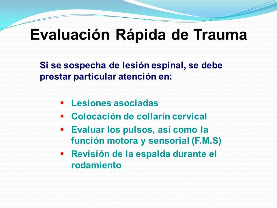 Evaluación Rápida de Trauma Si se sospecha de lesión espinal, se debe prestar particular atención en: Lesiones asociadas Colocación de collarín cervic