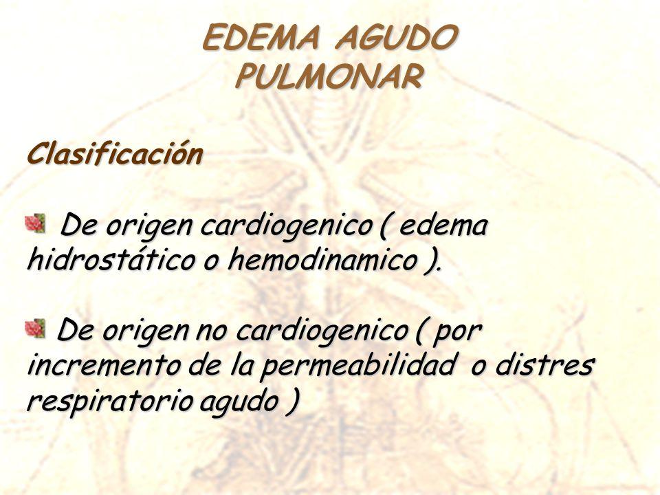 EDEMA AGUDO PULMONARClasificación De origen cardiogenico ( edema hidrostático o hemodinamico ). De origen cardiogenico ( edema hidrostático o hemodina