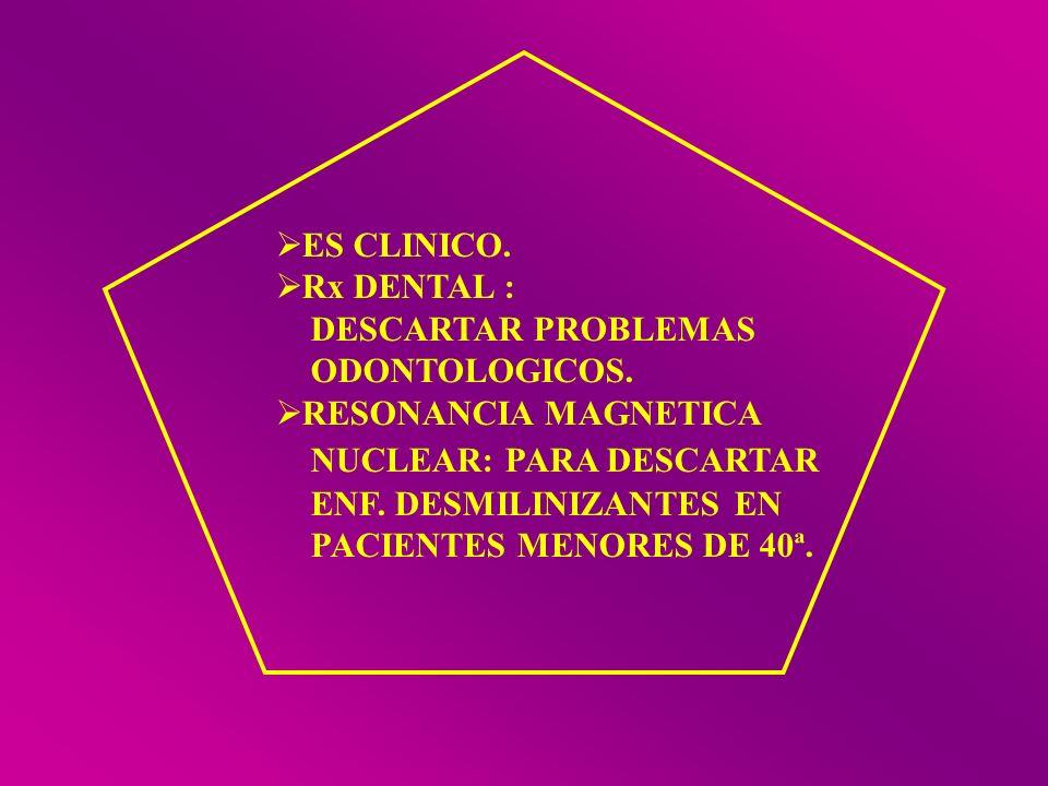 ES CLINICO. Rx DENTAL : DESCARTAR PROBLEMAS ODONTOLOGICOS. RESONANCIA MAGNETICA NUCLEAR: PARA DESCARTAR ENF. DESMILINIZANTES EN PACIENTES MENORES DE 4