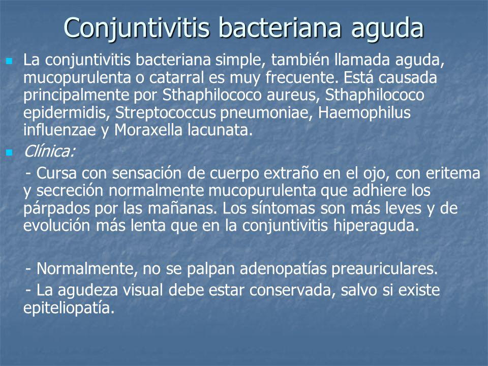 Conjuntivitis bacteriana aguda La conjuntivitis bacteriana simple, también llamada aguda, mucopurulenta o catarral es muy frecuente. Está causada prin
