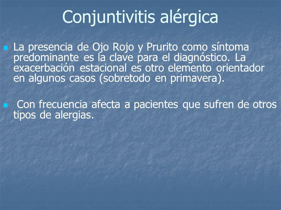 Conjuntivitis alérgica La presencia de Ojo Rojo y Prurito como síntoma predominante es la clave para el diagnóstico. La exacerbación estacional es otr