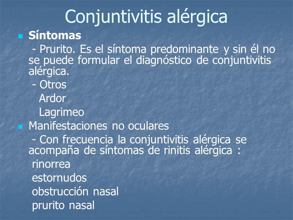 Conjuntivitis alérgica Síntomas - Prurito. Es el síntoma predominante y sin él no se puede formular el diagnóstico de conjuntivitis alérgica. - Otros