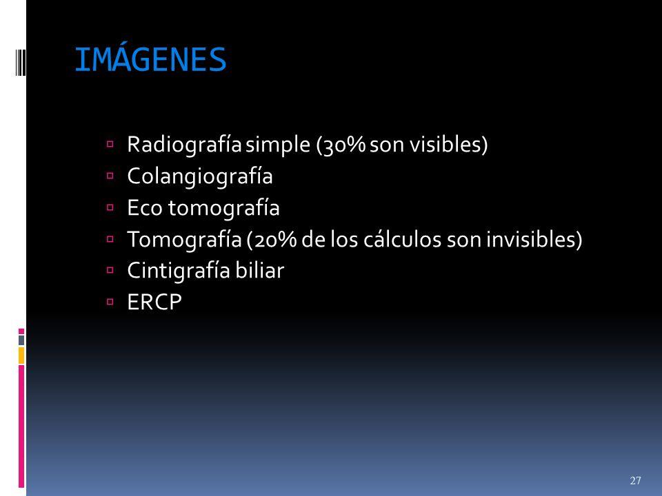 IMÁGENES Radiografía simple (30% son visibles) Colangiografía Eco tomografía Tomografía (20% de los cálculos son invisibles) Cintigrafía biliar ERCP 2