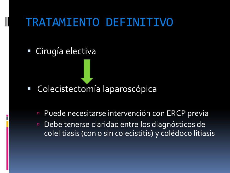 TRATAMIENTO DEFINITIVO Cirugía electiva Colecistectomía laparoscópica Puede necesitarse intervención con ERCP previa Debe tenerse claridad entre los d