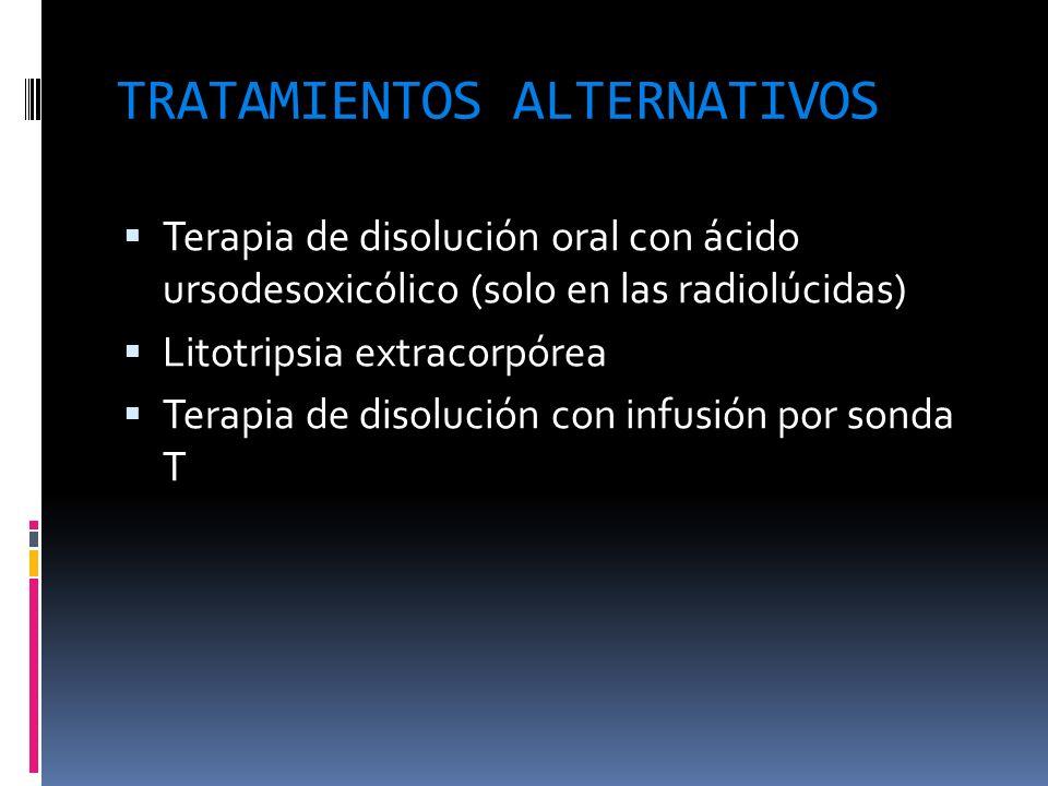 TRATAMIENTOS ALTERNATIVOS Terapia de disolución oral con ácido ursodesoxicólico (solo en las radiolúcidas) Litotripsia extracorpórea Terapia de disolu