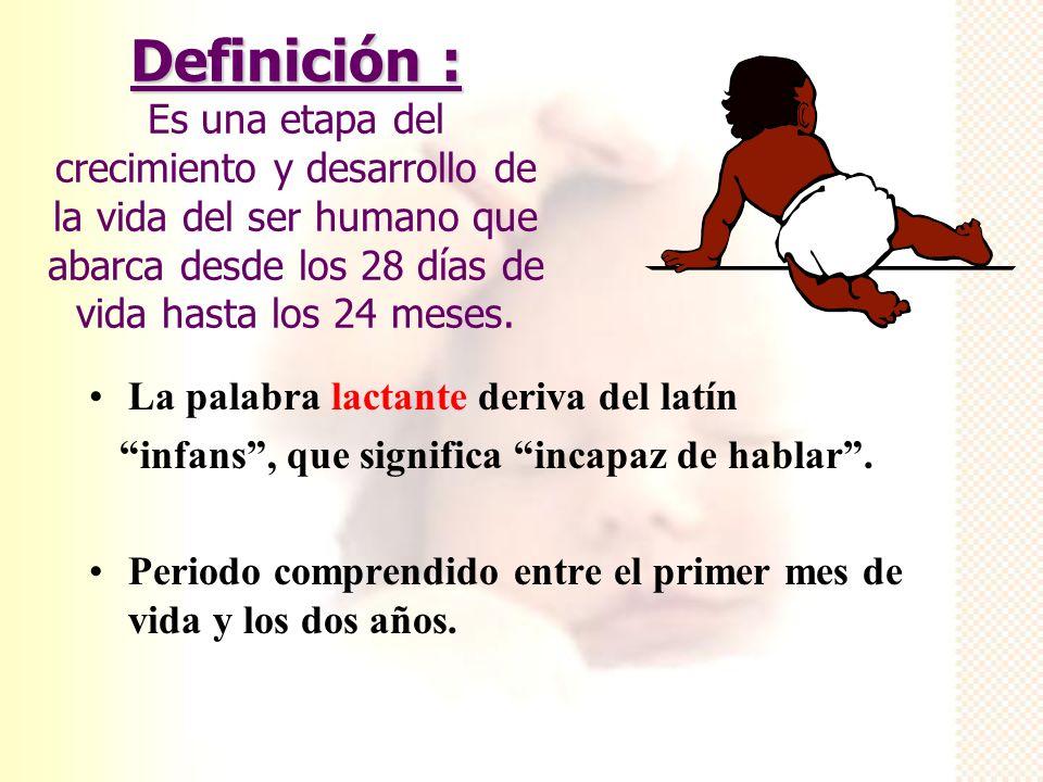 Definición : Definición : Es una etapa del crecimiento y desarrollo de la vida del ser humano que abarca desde los 28 días de vida hasta los 24 meses.