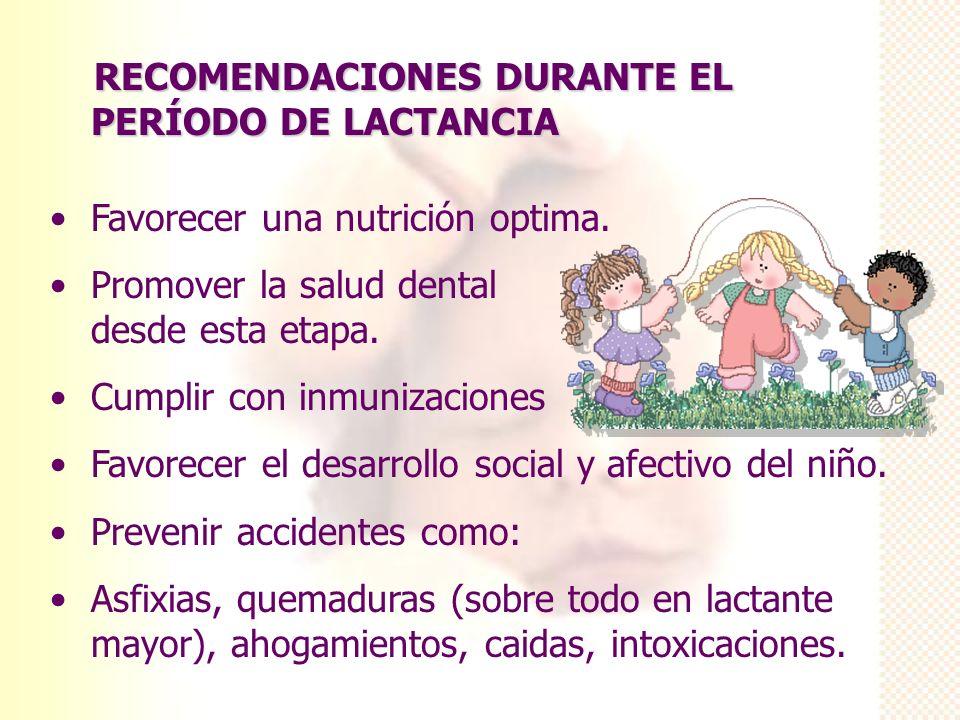 RECOMENDACIONES DURANTE EL PERÍODO DE LACTANCIA RECOMENDACIONES DURANTE EL PERÍODO DE LACTANCIA Favorecer una nutrición optima. Promover la salud dent