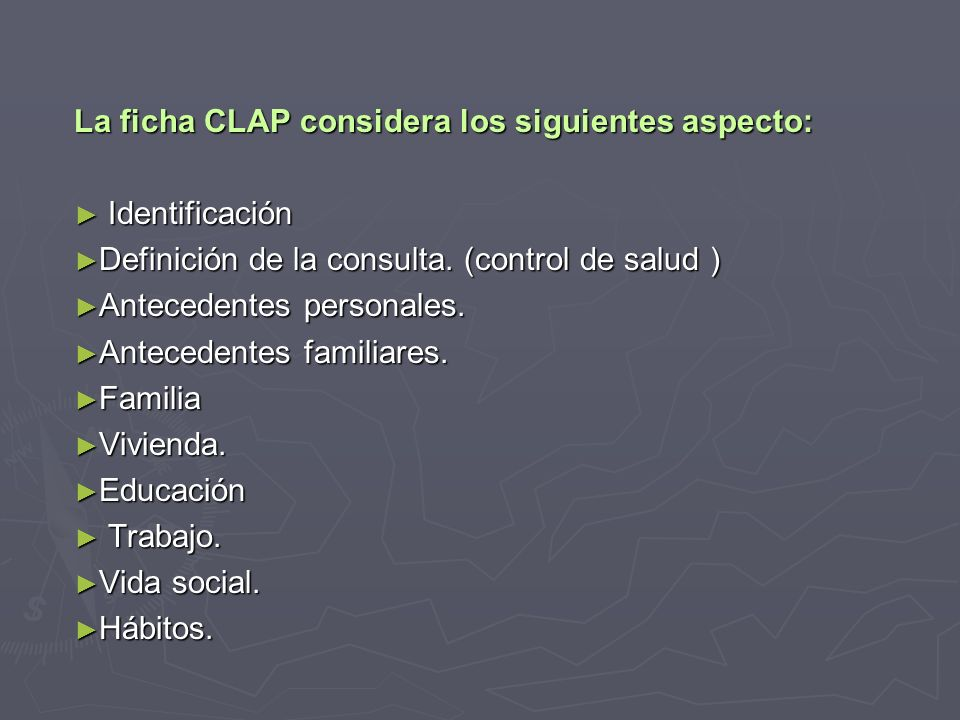 La ficha CLAP considera los siguientes aspecto: Identificación Identificación Definición de la consulta.