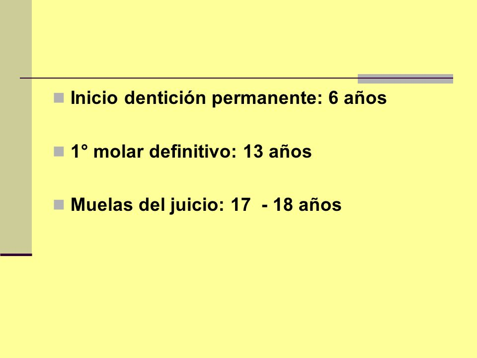 Inicio dentición permanente: 6 años 1° molar definitivo: 13 años Muelas del juicio: 17 - 18 años