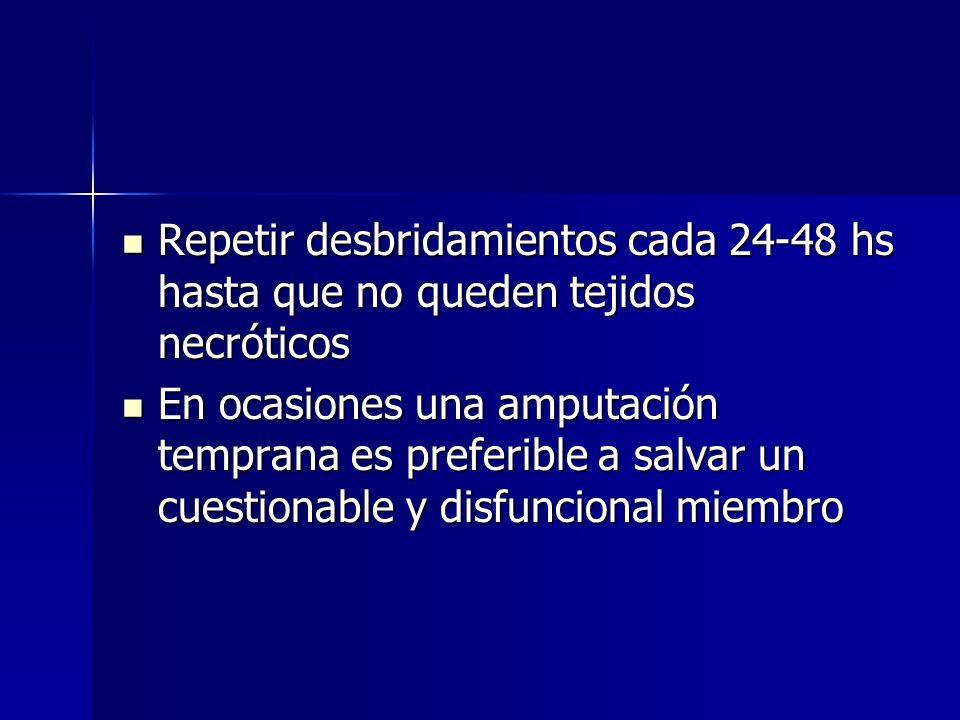 Repetir desbridamientos cada 24-48 hs hasta que no queden tejidos necróticos Repetir desbridamientos cada 24-48 hs hasta que no queden tejidos necróti