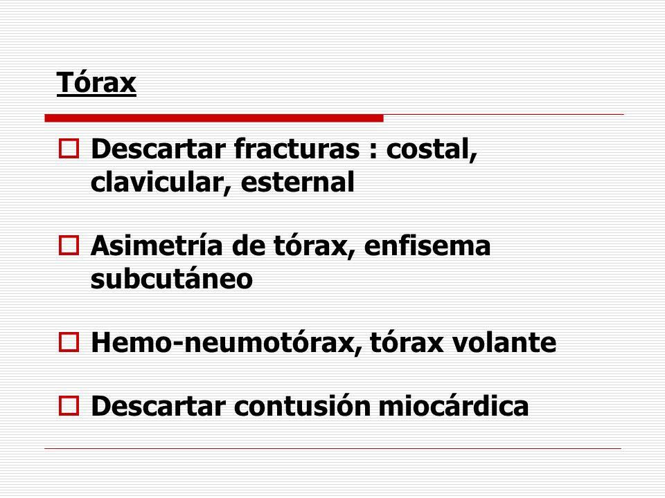 Tórax Descartar fracturas : costal, clavicular, esternal Asimetría de tórax, enfisema subcutáneo Hemo-neumotórax, tórax volante Descartar contusión mi