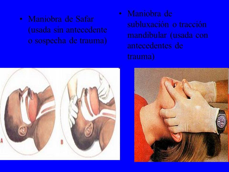 Maniobra de Safar (usada sin antecedente o sospecha de trauma) Maniobra de subluxación o tracción mandibular (usada con antecedentes de trauma)