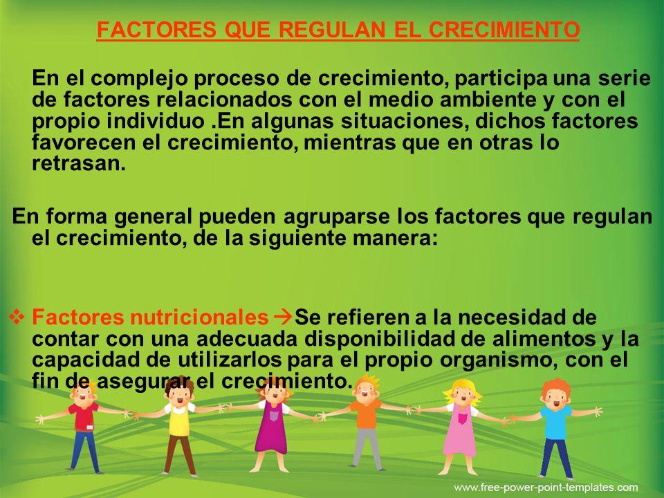 FACTORES QUE REGULAN EL CRECIMIENTO En el complejo proceso de crecimiento, participa una serie de factores relacionados con el medio ambiente y con el