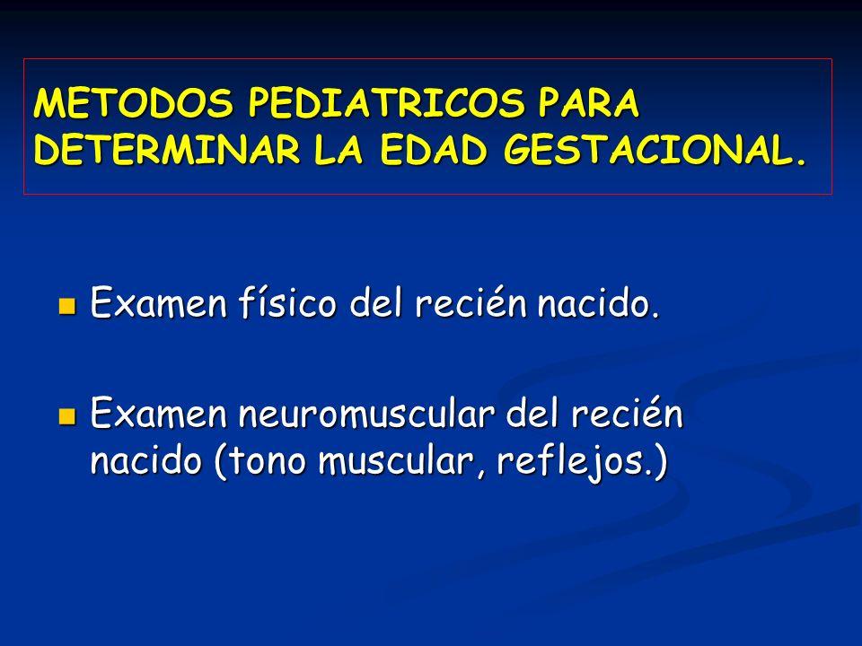 METODOS PEDIATRICOS PARA DETERMINAR LA EDAD GESTACIONAL. Examen físico del recién nacido. Examen físico del recién nacido. Examen neuromuscular del re