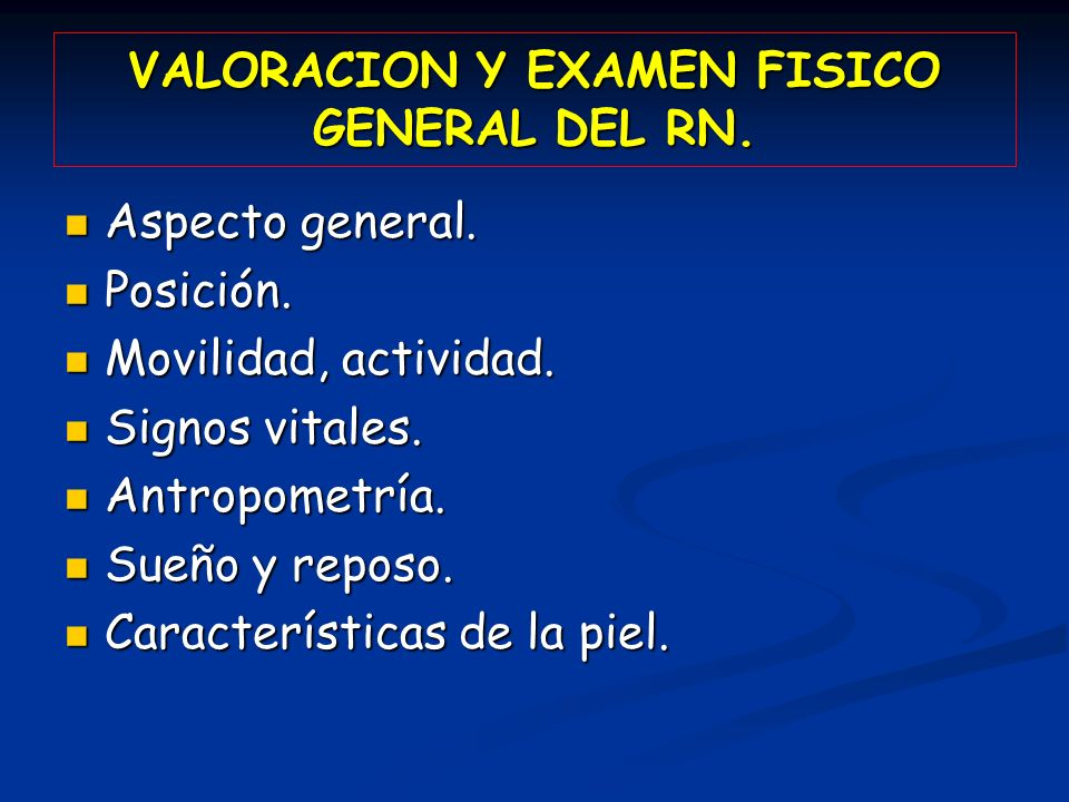 VALORACION Y EXAMEN FISICO GENERAL DEL RN. Aspecto general. Aspecto general. Posición. Posición. Movilidad, actividad. Movilidad, actividad. Signos vi