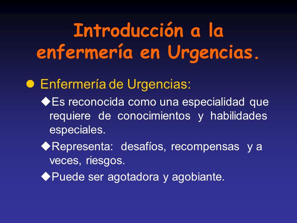 Introducción a la enfermería en Urgencias. l Enfermería de Urgencias: uEs reconocida como una especialidad que requiere de conocimientos y habilidades