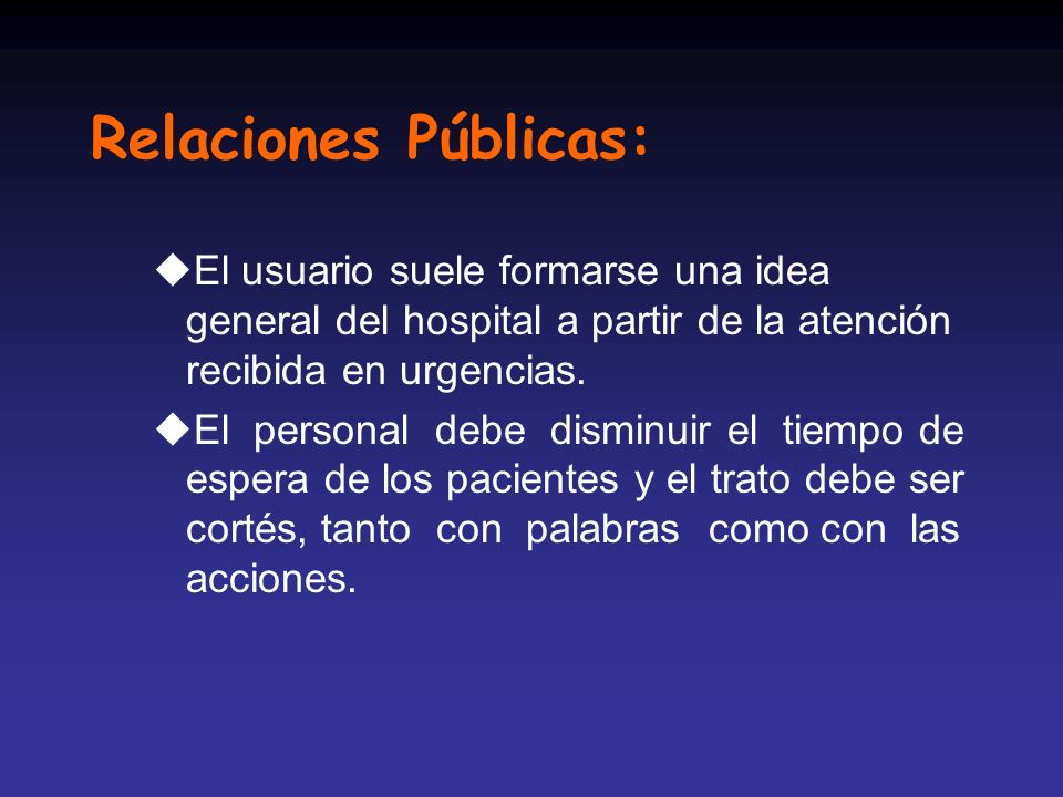 Relaciones Públicas: uEl usuario suele formarse una idea general del hospital a partir de la atención recibida en urgencias. uEl personal debe disminu