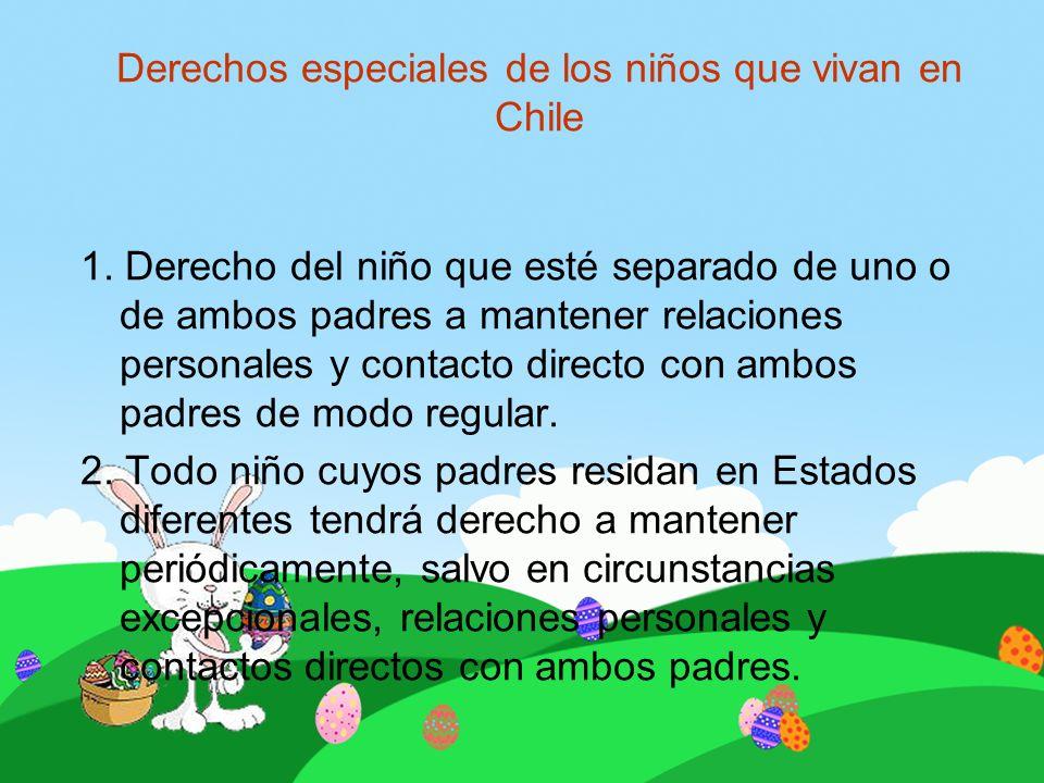 Derechos especiales de los niños que vivan en Chile 1. Derecho del niño que esté separado de uno o de ambos padres a mantener relaciones personales y