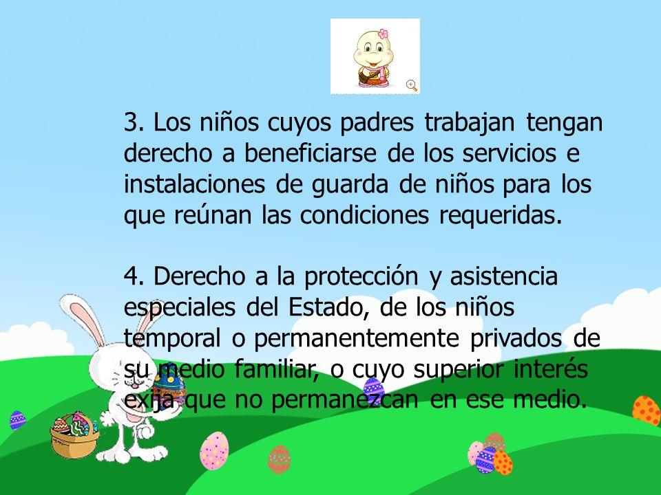 3. Los niños cuyos padres trabajan tengan derecho a beneficiarse de los servicios e instalaciones de guarda de niños para los que reúnan las condicion