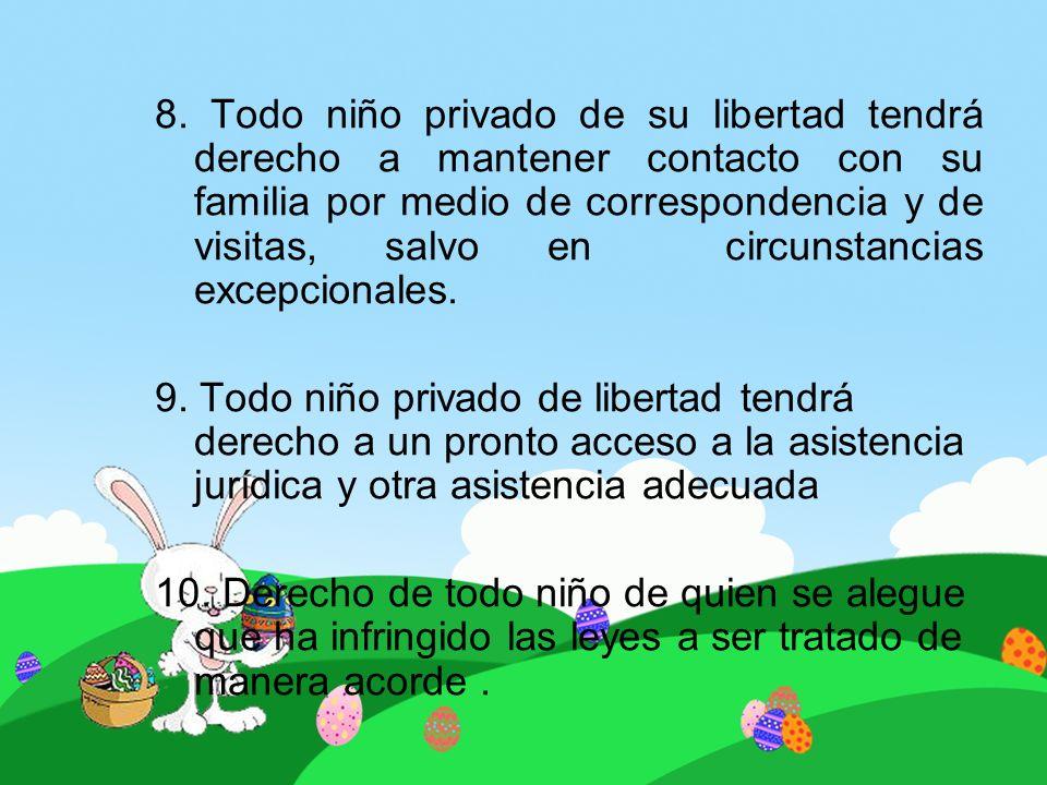 8. Todo niño privado de su libertad tendrá derecho a mantener contacto con su familia por medio de correspondencia y de visitas, salvo en circunstanci