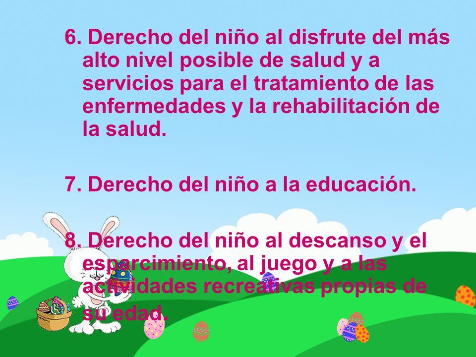 6. Derecho del niño al disfrute del más alto nivel posible de salud y a servicios para el tratamiento de las enfermedades y la rehabilitación de la sa
