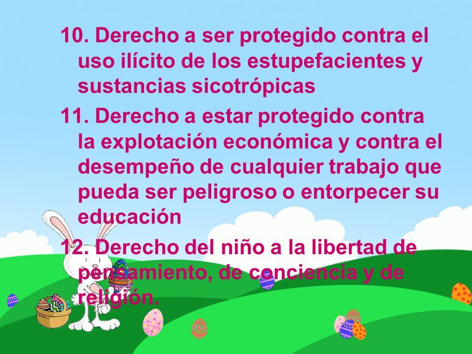 10. Derecho a ser protegido contra el uso ilícito de los estupefacientes y sustancias sicotrópicas 11. Derecho a estar protegido contra la explotación