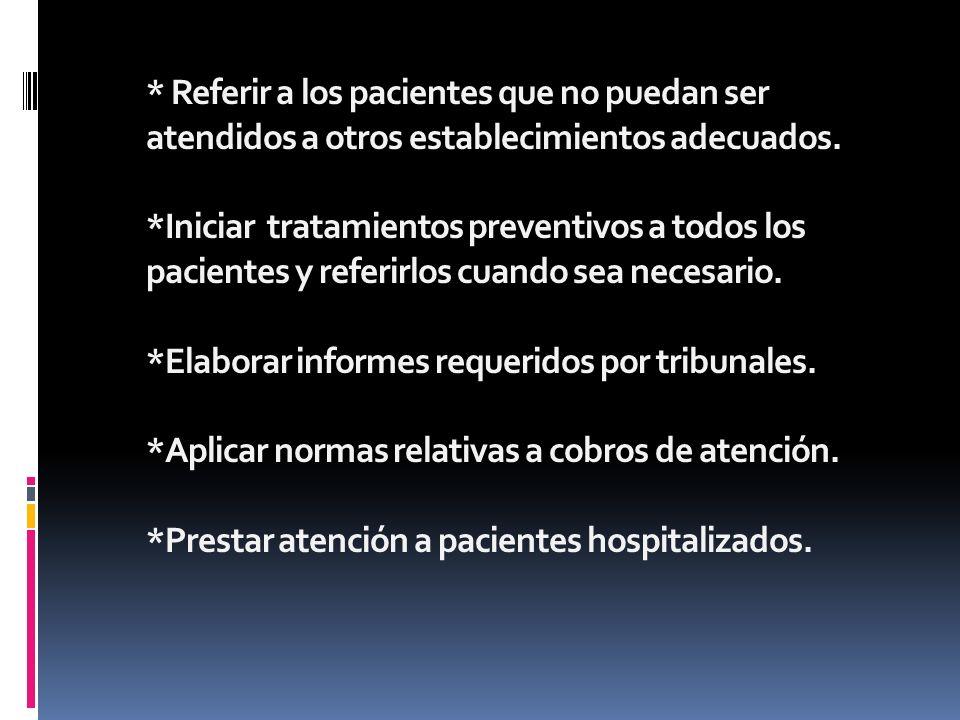 * Referir a los pacientes que no puedan ser atendidos a otros establecimientos adecuados. *Iniciar tratamientos preventivos a todos los pacientes y re