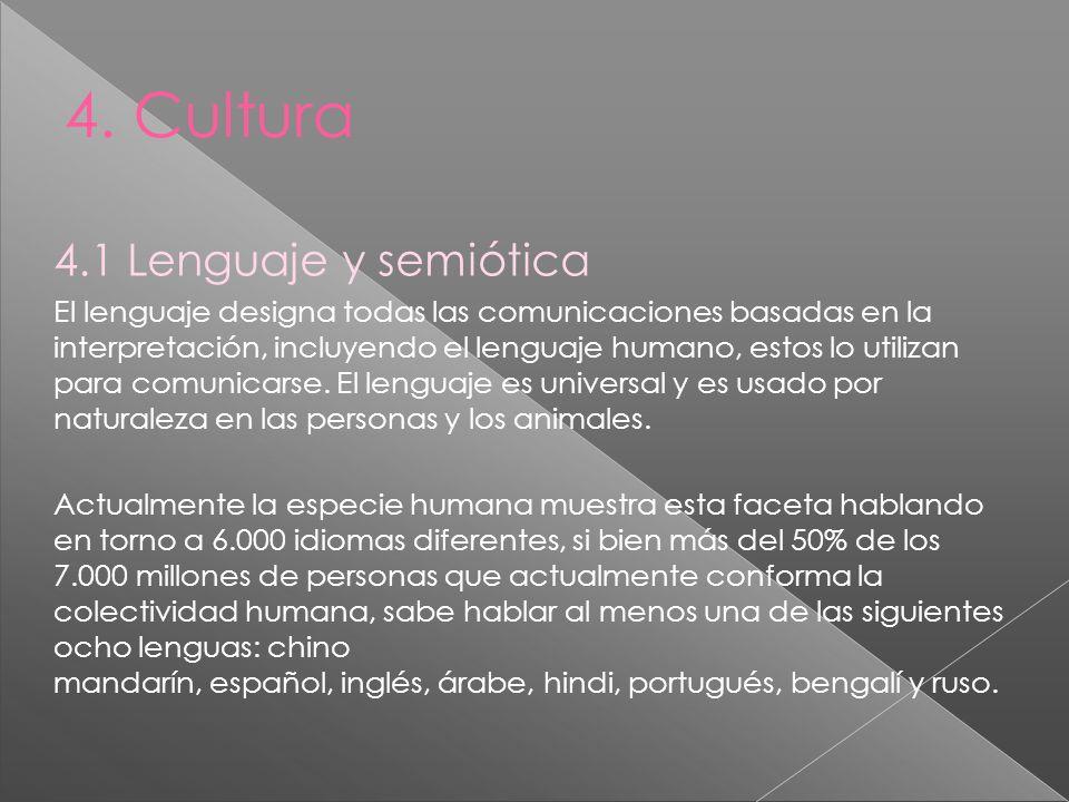 4. Cultura 4.1 Lenguaje y semiótica El lenguaje designa todas las comunicaciones basadas en la interpretación, incluyendo el lenguaje humano, estos lo