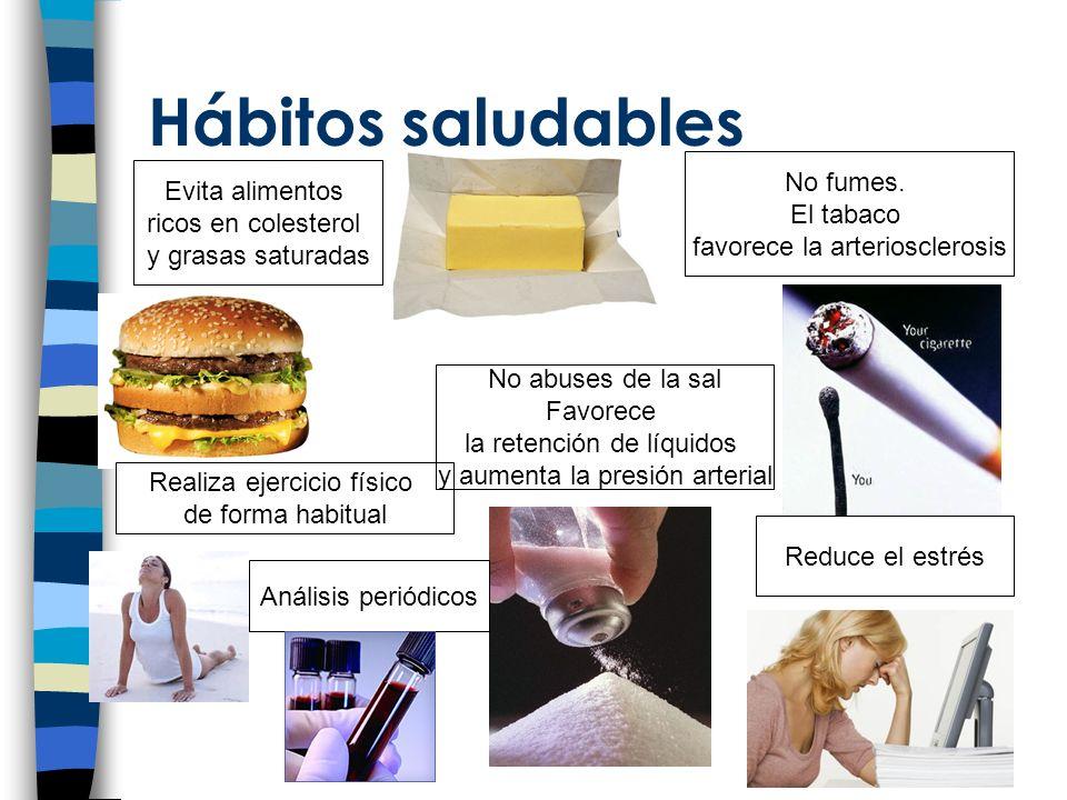 Hábitos saludables Evita alimentos ricos en colesterol y grasas saturadas No fumes.