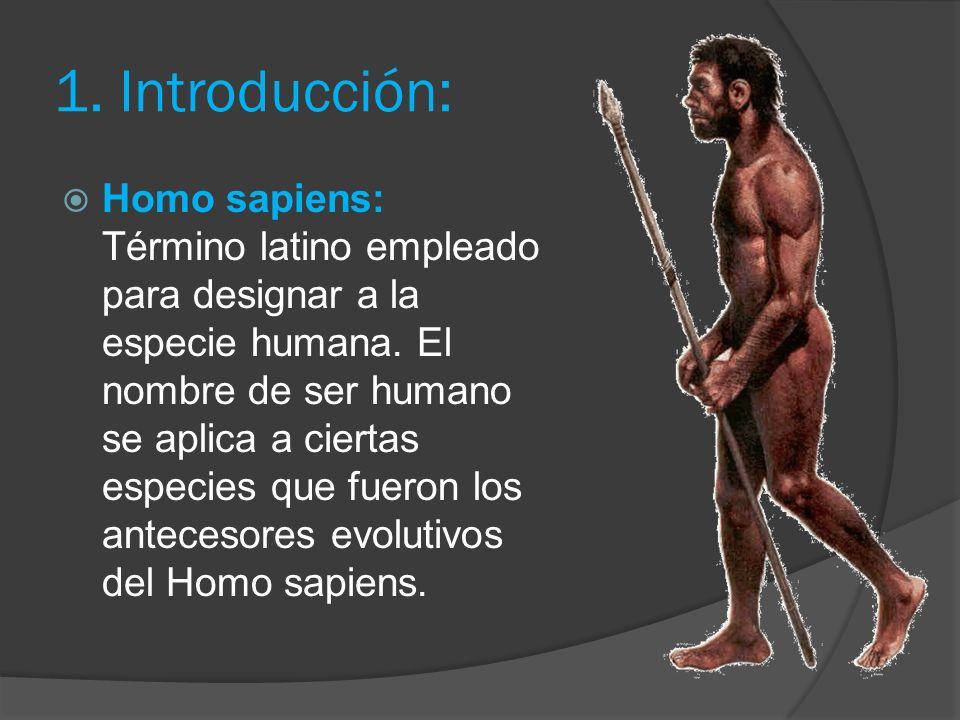 1.Introducción: Homo sapiens: Término latino empleado para designar a la especie humana.