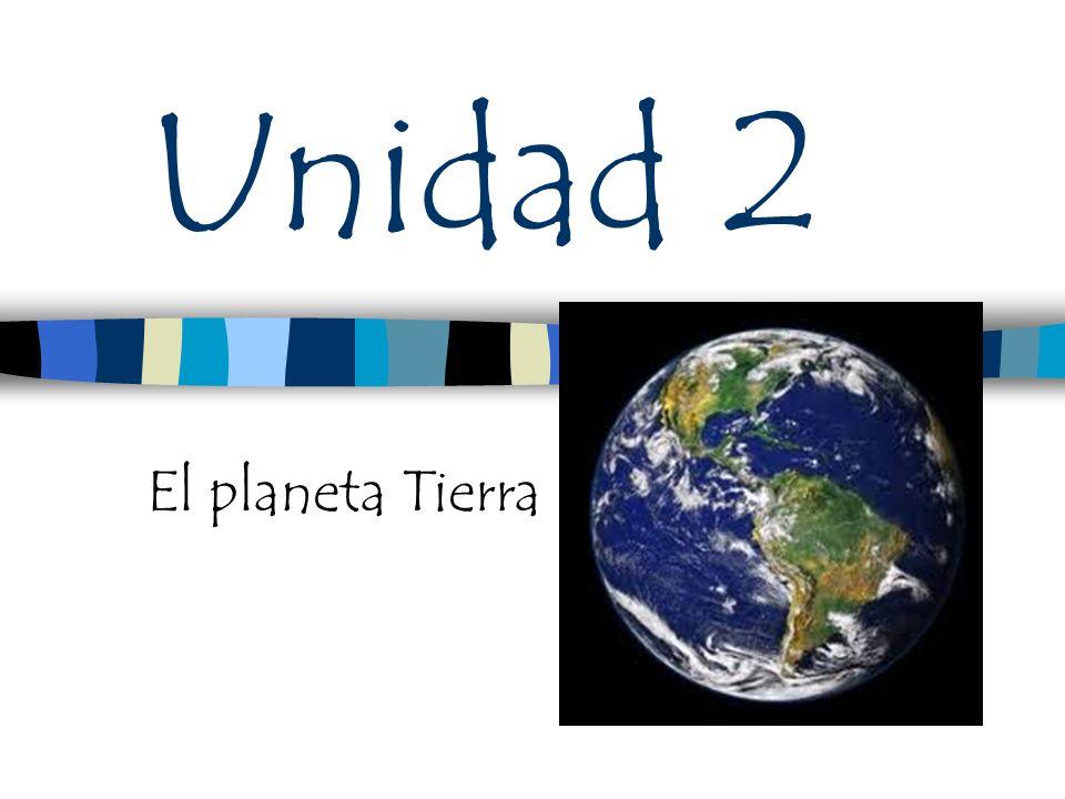 Unidad 2 El planeta Tierra