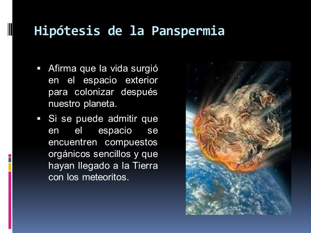 Hipótesis de la Panspermia Afirma que la vida surgió en el espacio exterior para colonizar después nuestro planeta. Si se puede admitir que en el espa