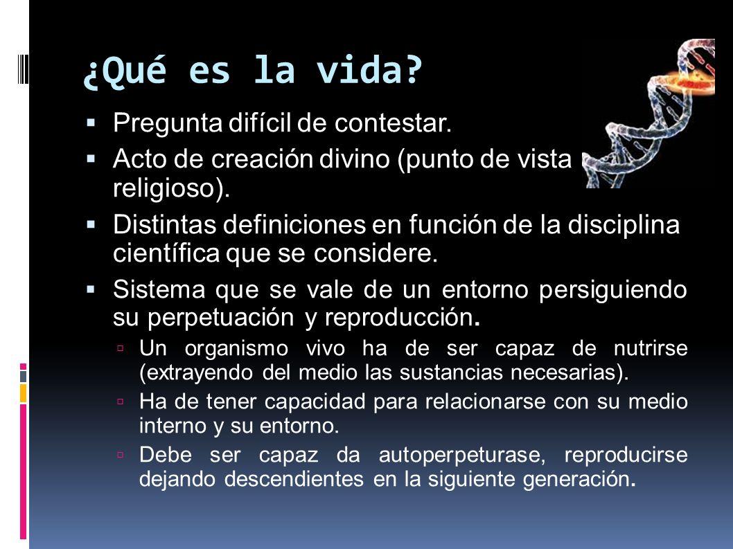 ¿Qué es la vida? Pregunta difícil de contestar. Acto de creación divino (punto de vista religioso). Distintas definiciones en función de la disciplina