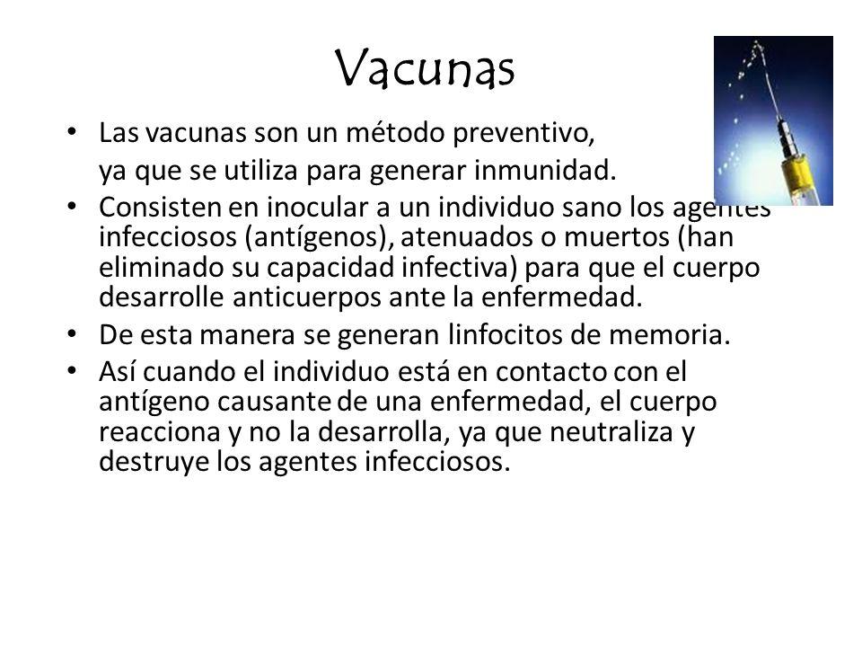 Vacunas Las vacunas son un método preventivo, ya que se utiliza para generar inmunidad. Consisten en inocular a un individuo sano los agentes infeccio