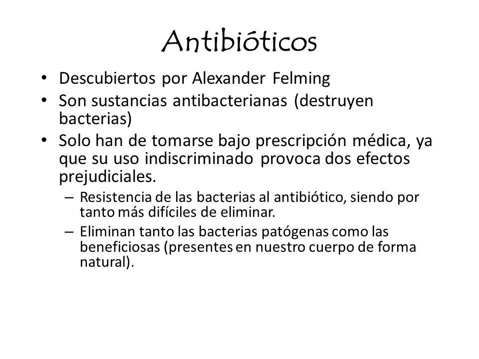 Antibióticos Descubiertos por Alexander Felming Son sustancias antibacterianas (destruyen bacterias) Solo han de tomarse bajo prescripción médica, ya