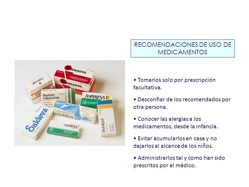 RECOMENDACIONES DE USO DE MEDICAMENTOS Tomarlos solo por prescripción facultativa. Desconfiar de los recomendados por otra persona. Conocer las alergi