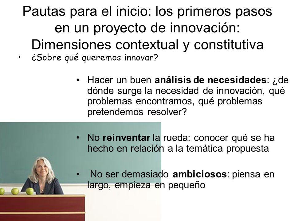 Pautas para el inicio: los primeros pasos en un proyecto de innovación: Dimensiones contextual y constitutiva ¿Sobre qué queremos innovar? Hacer un bu