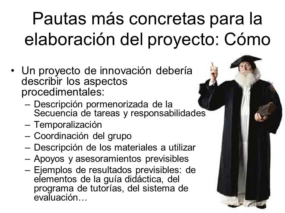 Un proyecto de innovación debería describir los aspectos procedimentales: –Descripción pormenorizada de la Secuencia de tareas y responsabilidades –Te