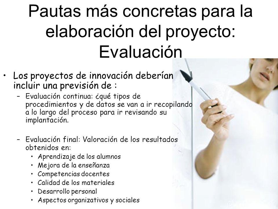 Los proyectos de innovación deberían incluir una previsión de : –Evaluación continua: ¿qué tipos de procedimientos y de datos se van a ir recopilando