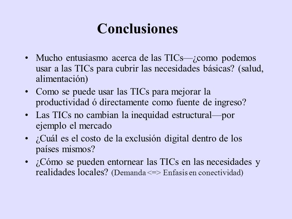 Conclusiones Mucho entusiasmo acerca de las TICs¿como podemos usar a las TICs para cubrir las necesidades básicas? (salud, alimentación) Como se puede