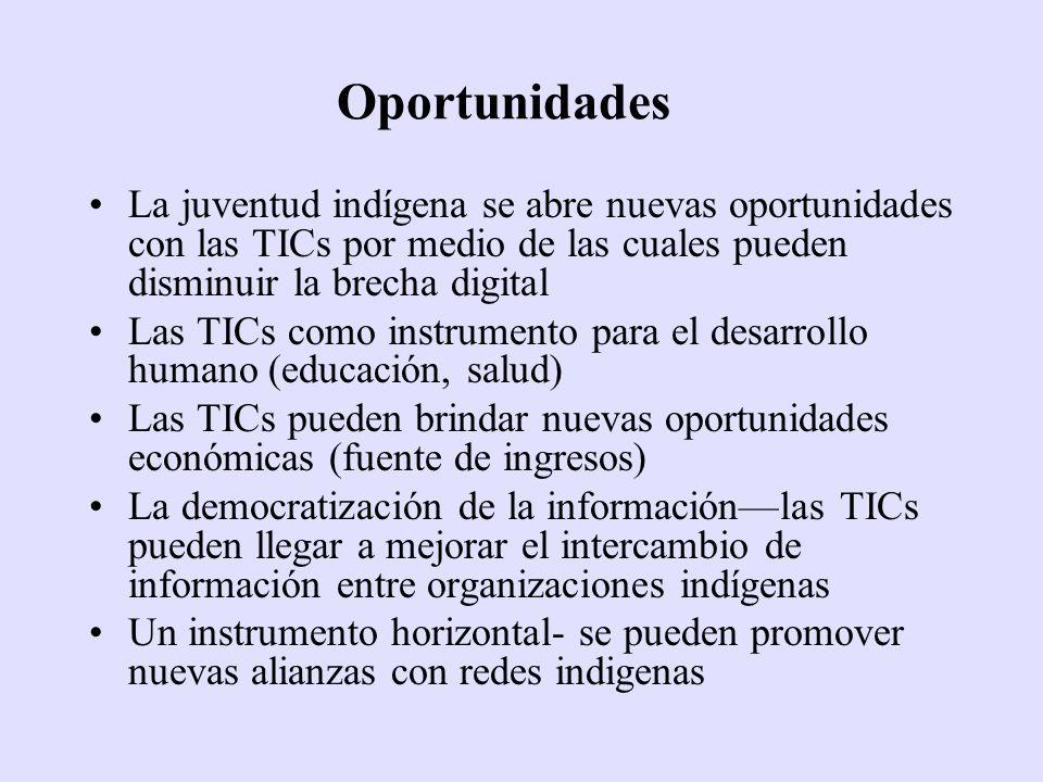 Oportunidades La juventud indígena se abre nuevas oportunidades con las TICs por medio de las cuales pueden disminuir la brecha digital Las TICs como