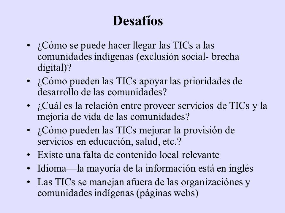 Desafíos ¿Cómo se puede hacer llegar las TICs a las comunidades indigenas (exclusión social- brecha digital)? ¿Cómo pueden las TICs apoyar las priorid