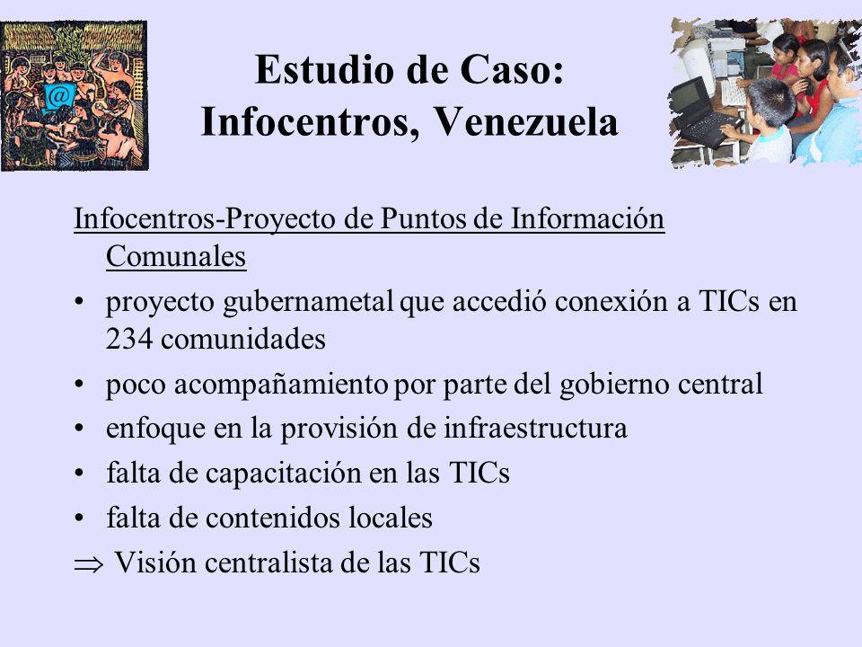 Estudio de Caso: Infocentros, Venezuela Infocentros-Proyecto de Puntos de Información Comunales proyecto gubernametal que accedió conexión a TICs en 2
