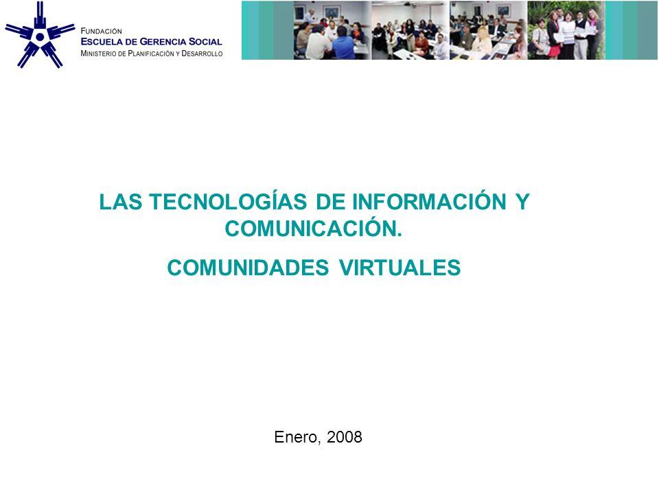 LAS TECNOLOGÍAS DE INFORMACIÓN Y COMUNICACIÓN. COMUNIDADES VIRTUALES Enero, 2008