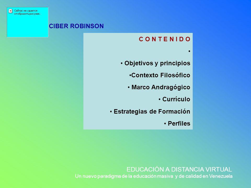 CIBER ROBINSON EDUCACIÓN A DISTANCIA VIRTUAL Un nuevo paradigma de la educación masiva y de calidad en Venezuela C O N T E N I D O Objetivos y princip