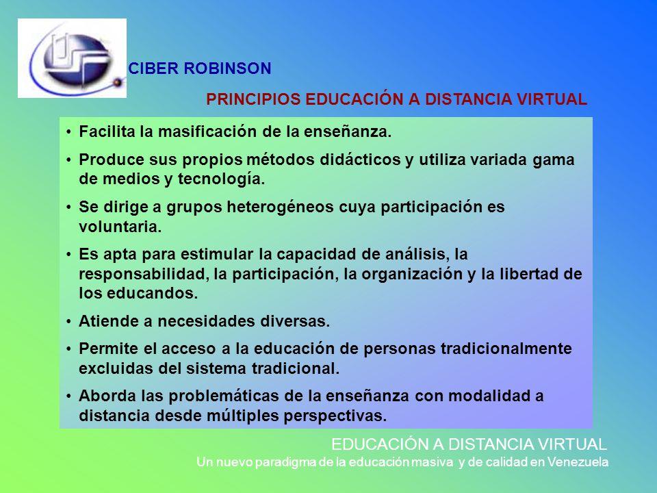 CIBER ROBINSON EDUCACIÓN A DISTANCIA VIRTUAL Un nuevo paradigma de la educación masiva y de calidad en Venezuela Facilita la masificación de la enseña