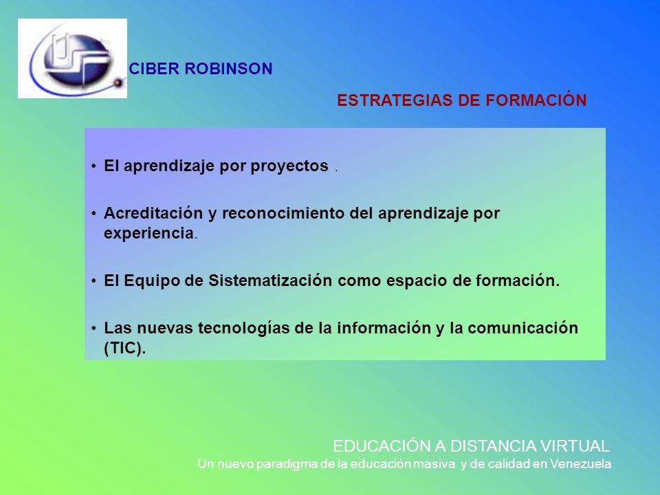 CIBER ROBINSON EDUCACIÓN A DISTANCIA VIRTUAL Un nuevo paradigma de la educación masiva y de calidad en Venezuela ESTRATEGIAS DE FORMACIÓN El aprendiza