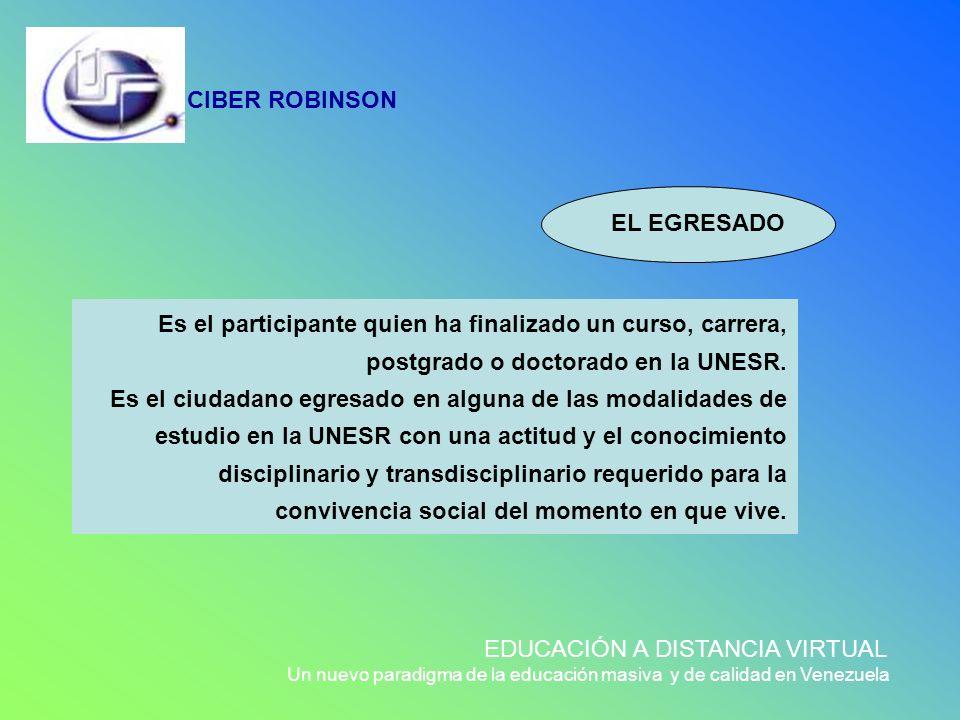 CIBER ROBINSON EDUCACIÓN A DISTANCIA VIRTUAL Un nuevo paradigma de la educación masiva y de calidad en Venezuela Es el participante quien ha finalizad