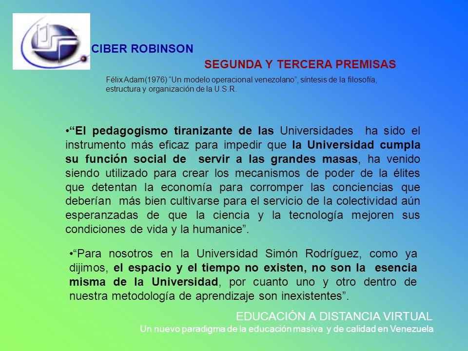 CIBER ROBINSON EDUCACIÓN A DISTANCIA VIRTUAL Un nuevo paradigma de la educación masiva y de calidad en Venezuela El pedagogismo tiranizante de las Uni