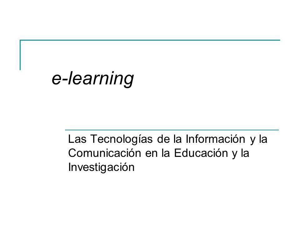 Las Tecnologías de la Información y la Comunicación en la Educación y la Investigación e-learning